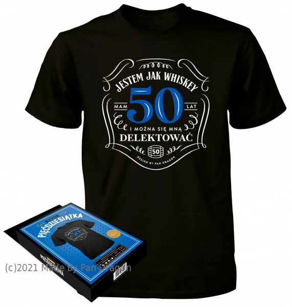 "Koszulka na 50 urodziny - ""Jestem ja Whiskey""/ rozm. L"
