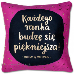 """Poduszki dla dorosłych - Poduszka """"Każdego ranka budzę się piękniejsza"""""""