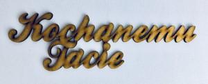 """Napisy drewniane - Napis """"Kochanemu Tacie"""""""
